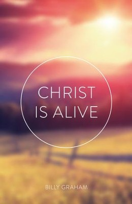 Christ Is Alive (KJV), Pack of 25 Tracts   -     By: Billy Graham