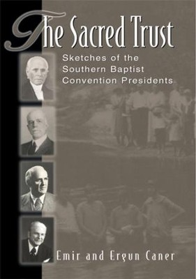 The Sacred Trust: Sketches of the Southern Baptist Convention Presidents - eBook  -     By: Emir Caner, Ergun Caner