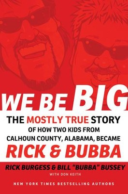 We Be Big: The Mostly True Story of How Two Kids from Calhoun County, Alabama, Became Rick and Bubba - eBook  -     By: Rick Burgess, Bill Bussey, Don Keith