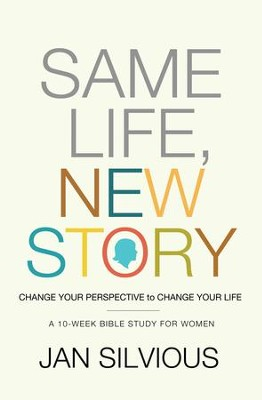 Same Life, New Story: Change Your Perspective to Change Your Life - eBook  -     By: Jan Silvious