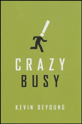Crazy Busy (ESV), Pack of 25 Tracts   -     By: Kevin DeYoung