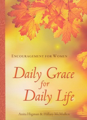 Daily Grace for Daily Life: Encouragement for Women  -     By: Anita Higman
