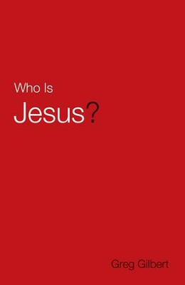 Who Is Jesus? (ESV), Pack of 25 Tracts   -     By: Greg Gilbert