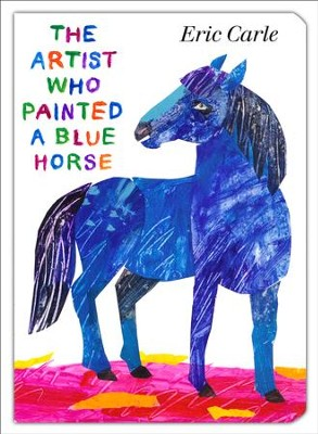 The Artist Who Painted a Blue Horse  -     By: Eric Carle     Illustrated By: Eric Carle