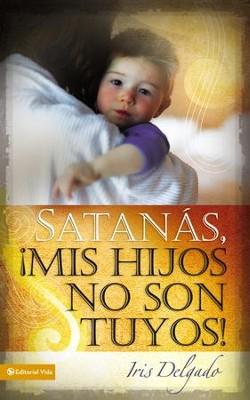 Satanas mis hijos no son tuyos - Edicion revisada - eBook  -     By: Zondervan