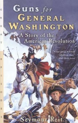 Guns for General Washington: A Story of the American  Revolution  -     By: Seymour Reit