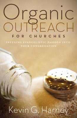 Organic Outreach for Churches: Infusing Evangelistic Passion in Your Local Congregation - eBook  -     By: Kevin G. Harney