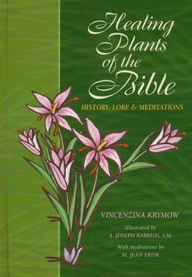 Healing  Plants of the Bible: History, Lore & Meditations  -     By: Vincenzina Krymow