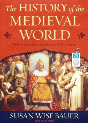 The History of the Medieval World: From the Conversion of Constantine to the First Crusade -MP3 CD  -     By: Susan Wise Bauer