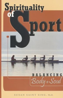 Spirituality of Sport: Balancing Body and Soul   -     By: Susan Saint Sing Ph.D.