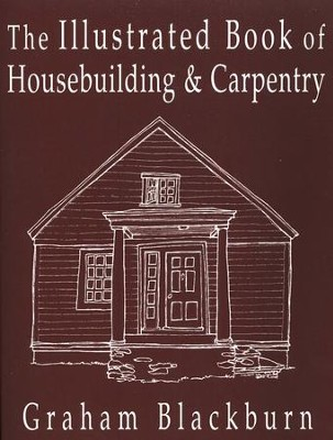 Illustrated Book Of House Building & Carpentry  -     By: Graham Blackburn