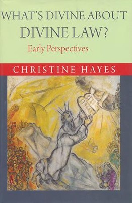 What's Divine about Divine Law?: Early Perspectives  -     By: Christine Elizabeth Hayes