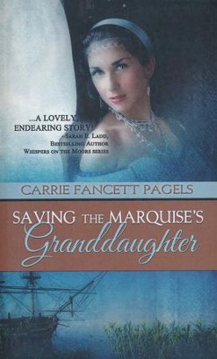 Saving The Marquise's Granddaughter  -     By: Carrie Fancett Pagels