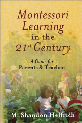 Montessori Learning in the 21st Century A Guide for Parents & Teachers  -     By: M. Shannon Helfrich