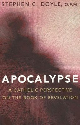 Apocalypse: A Catholic perspective on the Book of Revelation  -     By: Stephen C. Doyle
