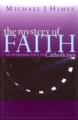 The Mystery of Faith: An Introduction to Catholicism   -     By: Michael J. Himes