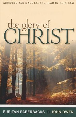 The Glory of Christ (Puritan Paperbacks) The Glory of Christ   -     By: John Owen