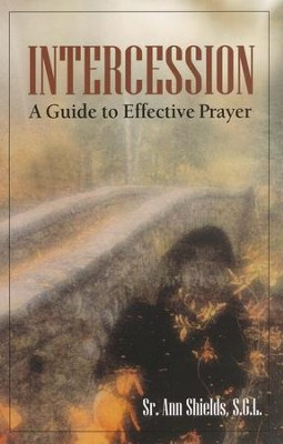 Intercession: A Guide to Effective Prayer   -     By: Sister Ann Shields