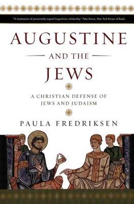 Augustine and the Jews: A Christian Defense of Jews and Judaism, 2nd Edition  -     By: Paula Fredriksen