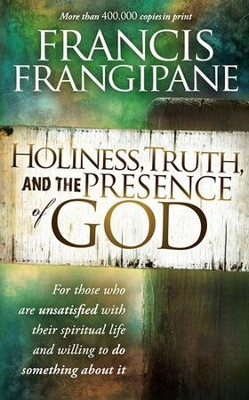 Holiness, Truth, and the Presence of God: A penetrating study of the human heart and how God prepares it for His glory - eBook  -     By: Francis Frangipane