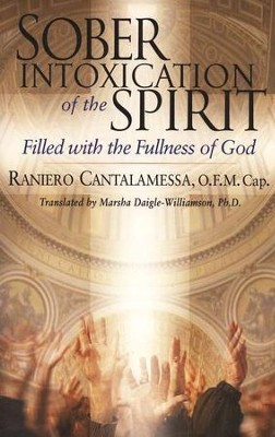 Sober Intoxication of the Spirit: Filled with the Fullness of God  -     Edited By: Marsha Daigle-Williamson Ph.D.     By: Raniero Cantalamessa