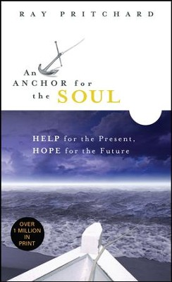An Anchor for the Soul: Help for the Present, Hope for the Future - eBook  -     By: Ray Pritchard