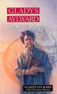 Gladys Aylward: The Little Woman - eBook  -     By: Christine Hunter