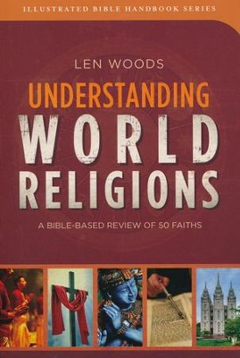 Understanding World Religions: A Bible-Based Review of 50 Faiths  -     By: Len Woods