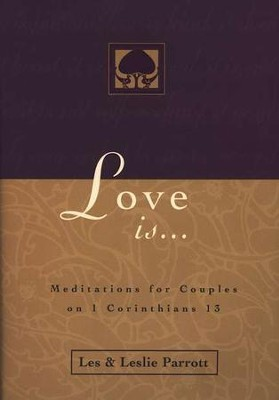 Love Is: Meditations for Couples on 1 Corinthians 13   -     By: Dr. Les Parrott, Dr. Leslie Parrott