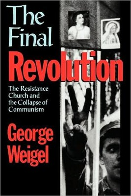 The Final Revolution: The Resistance Church and the  Collapse of Communism  -     By: George Weigel