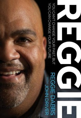 Reggie: You Can't Change Your Past, but You Can Change Your Future - eBook  -     By: Reggie Dabbs, John Driver