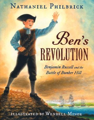 Ben's Revolution: Benjamin Russell and the Battle of Bunker Hill  -     By: Nathaniel Philbrick