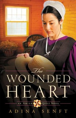 The Wounded Heart: An Amish Quilt Novel - eBook  -     By: Adina Senft