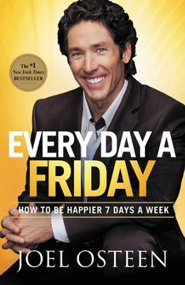 Every Day a Friday: How to Be Happy 7 Days a Week - eBook  -     By: Joel Osteen