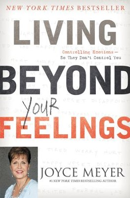 Living Beyond Your Feelings: Controlling Emotions So They Don't Control You - eBook  -     By: Joyce Meyer