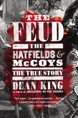 The Feud: The Hatfields and McCoys: The True Story  -     By: Dean King