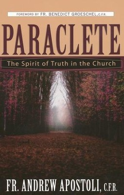 Paraclete: The Spirit of Truth in the Church  -     By: Andrew Apostoli