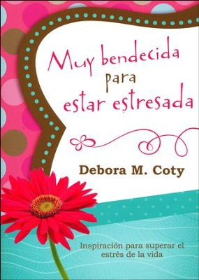 Muy Bendecida para Estar Estresada  (Too Blessed to Be Stressed)  -     By: Debora M. Coty