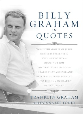 Billy Graham in Quotes - eBook  -     By: Franklin Graham, Donna Lee Toney
