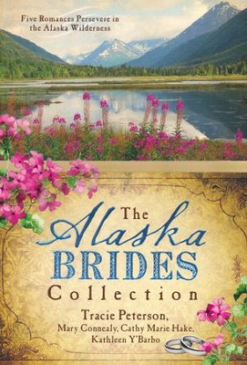 Alaska Brides Collection, 5 Volumes in 1   -     By: Tracie Peterson, Mary Connealy, Cathy Marie Hake, Kathleen Y'Barbo
