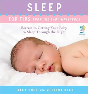Sleep: Top Tips from the Baby Whisperer: Secrets to Getting Your Baby to Sleep Through the Night - eBook  -     By: Tracy Hogg, Melinda Blau