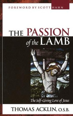 The Passion of the Lamb: God's Love Poured Out in Jesus  -     By: Thomas Acklin