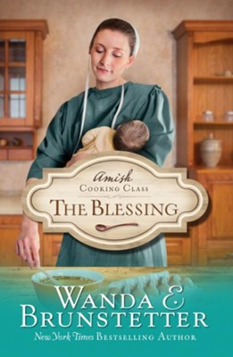 The Blessing, Amish Cooking Class Series #2   -     By: Wanda E. Brunstetter