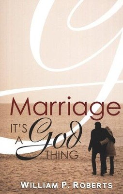 Marriage: It's A God Thing  -     By: William P. Roberts
