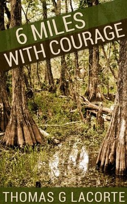 6 Miles with Courage  -     By: Thomas G. Lacorte