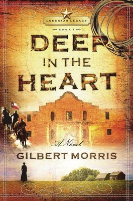 Deep in the Heart: Lone Star Legacy, Book 1 - eBook  -     By: Gilbert Morris