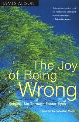 The Joy Of Being Wrong   -     By: James Alison