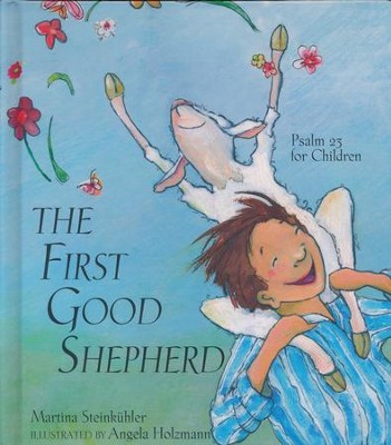 The First Good Shepherd: Psalm 23 for Children  -     By: Martina Steinkuhler     Illustrated By: Angela Holzmann