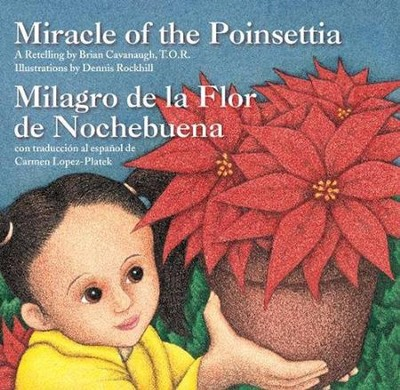 Miracle of the Poinsettia (Milagro de la Flor de Nochebuena)  -     By: Brian Cavanaugh T.O.R.     Illustrated By: Dennis Rockhill
