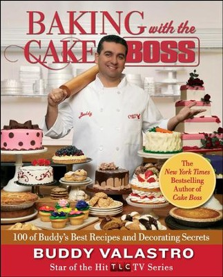 Baking with the Cake Boss: Buddy's Recipes and Secrets That Make You the Boss of Your Home Kitchen - eBook  -     By: Buddy Valastro